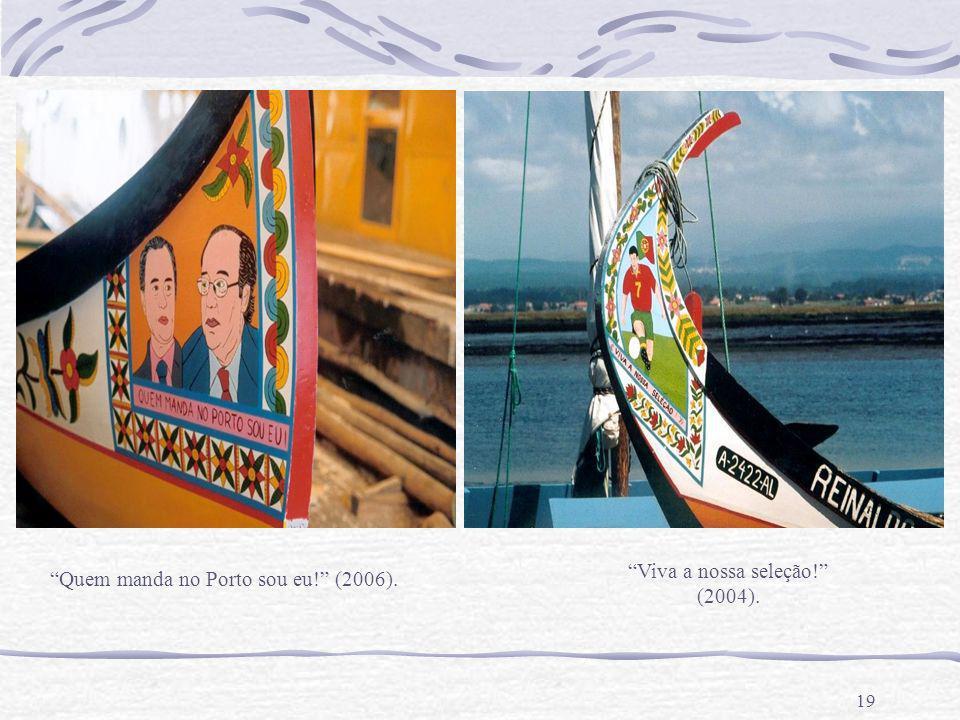 19 Viva a nossa seleção! (2004). Quem manda no Porto sou eu! (2006).