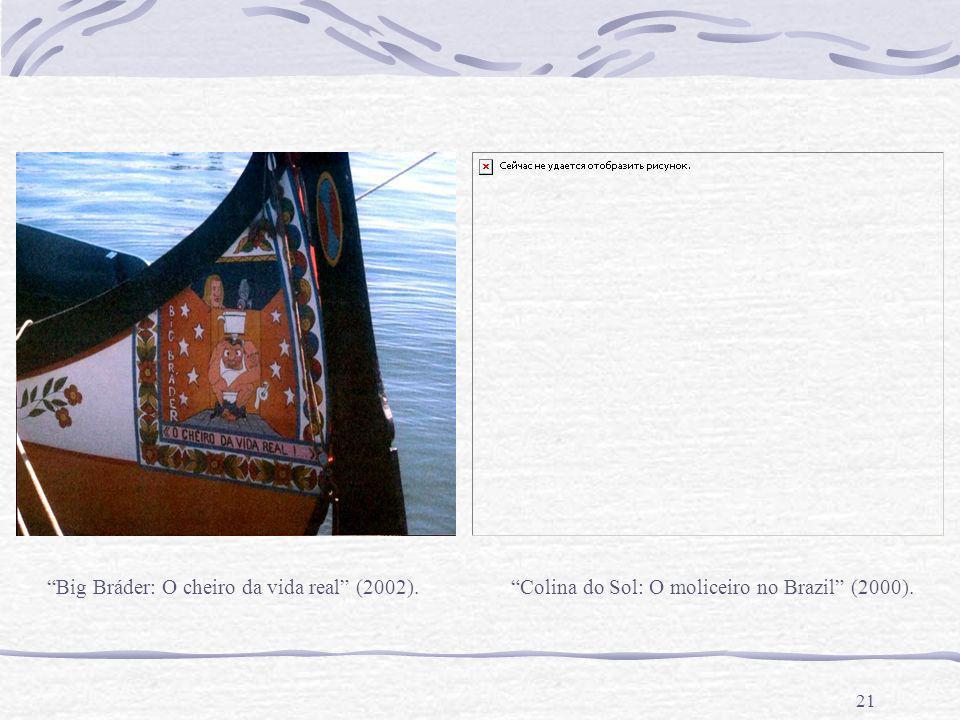 21 Big Bráder: O cheiro da vida real (2002).Colina do Sol: O moliceiro no Brazil (2000).