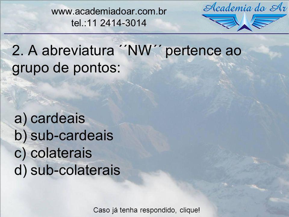 2. A abreviatura ´´NW´´ pertence ao grupo de pontos: www.academiadoar.com.br tel.:11 2414-3014 a)cardeais b)sub-cardeais c)colaterais d)sub-colaterais