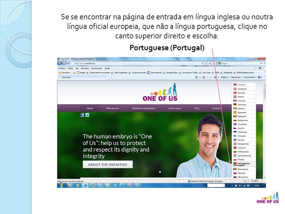 Ao clicar em Portuguese (Portugal) no selector de línguas no canto superior direito, será logo direccionado(a) para o portal em língua portuguesa, tal como se tivesse entrado por http://www.oneofus.eu/pt-pt/ http://www.oneofus.eu/pt-pt/.