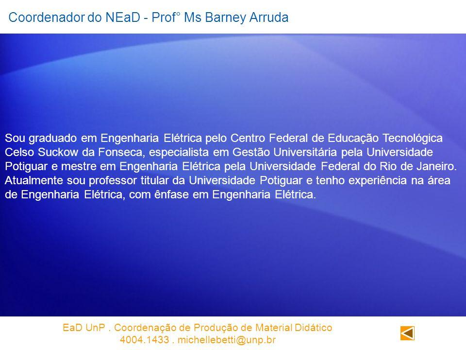 Coordenador do NEaD - Prof° Ms Barney Arruda Sou graduado em Engenharia Elétrica pelo Centro Federal de Educação Tecnológica Celso Suckow da Fonseca,