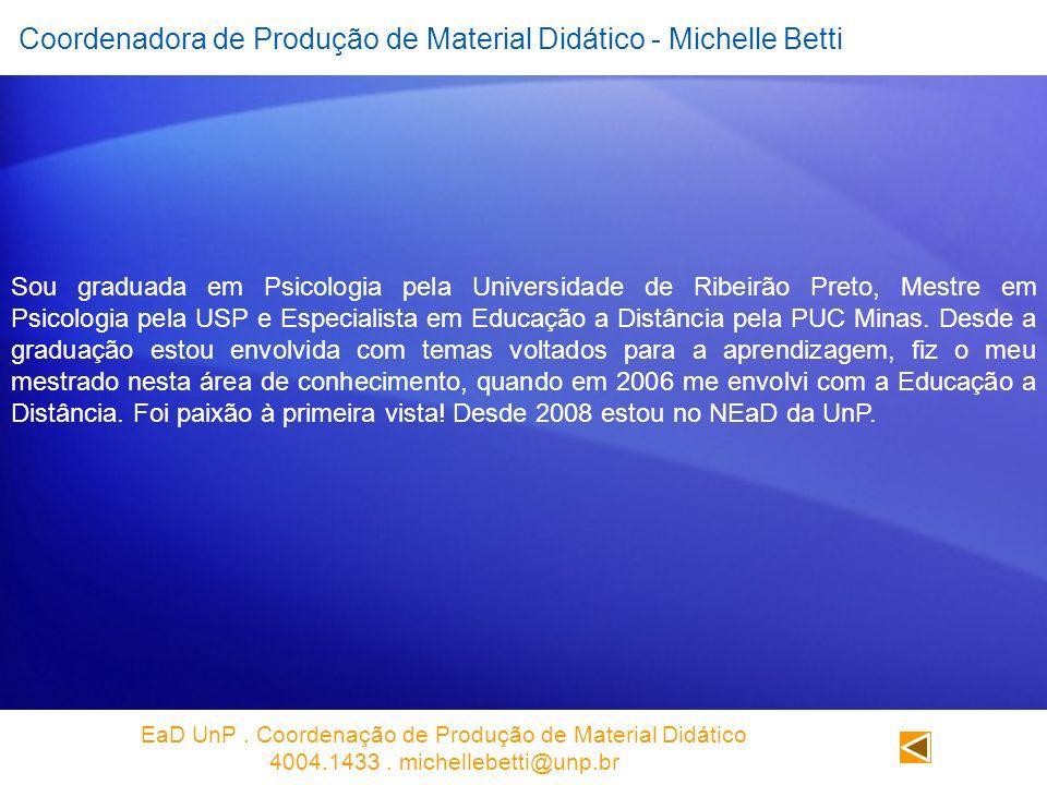 Coordenadora de Produção de Material Didático - Michelle Betti Sou graduada em Psicologia pela Universidade de Ribeirão Preto, Mestre em Psicologia pe