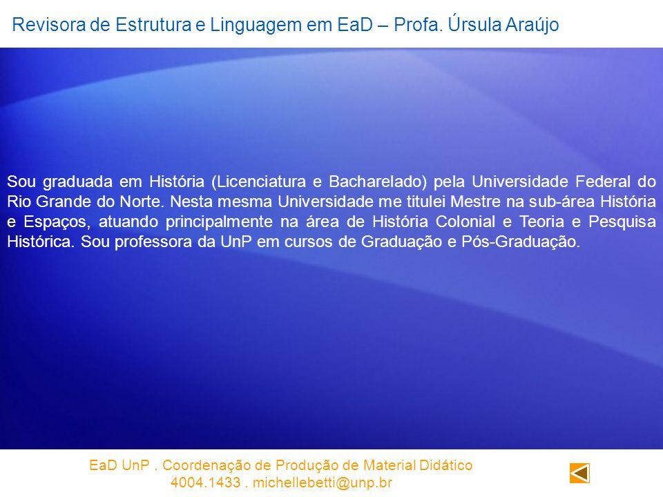Revisora de Estrutura e Linguagem em EaD – Profa. Úrsula Araújo Sou graduada em História (Licenciatura e Bacharelado) pela Universidade Federal do Rio