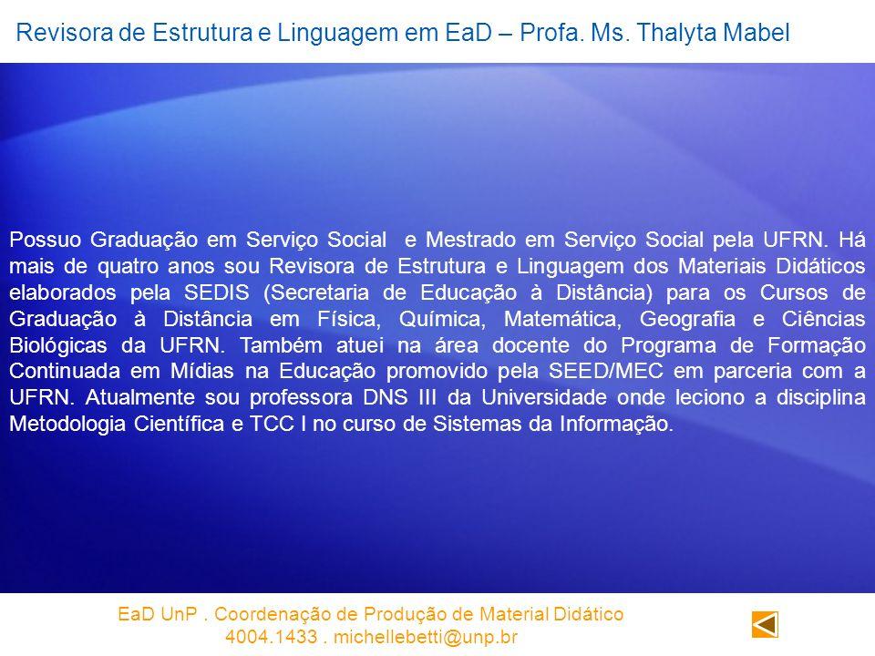 Revisora de Estrutura e Linguagem em EaD – Profa. Ms. Thalyta Mabel Possuo Graduação em Serviço Social e Mestrado em Serviço Social pela UFRN. Há mais