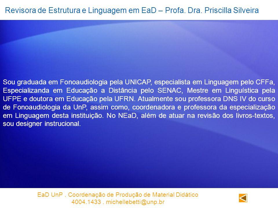 Revisora de Estrutura e Linguagem em EaD – Profa. Dra. Priscilla Silveira Sou graduada em Fonoaudiologia pela UNICAP, especialista em Linguagem pelo C