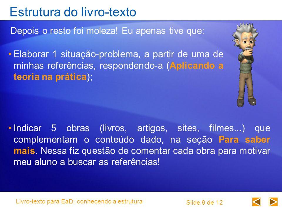 Estrutura do livro-texto Elaborar 1 situação-problema, a partir de uma de minhas referências, respondendo-a (Aplicando a teoria na prática); Depois o