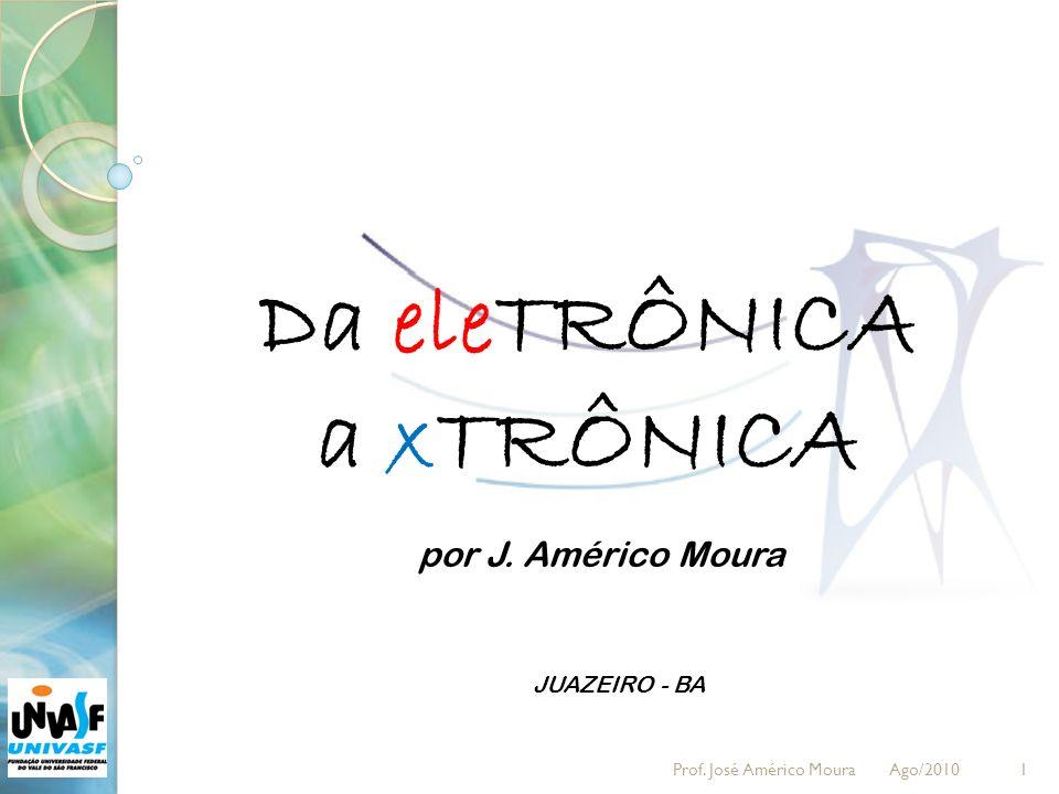 Da eleTRÔNICA a xTRÔNICA 1 por J. Américo Moura JUAZEIRO - BA Prof. José Américo Moura Ago/2010