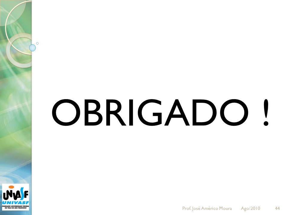 OBRIGADO ! 44Prof. José Américo Moura Ago/2010