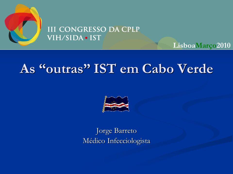 As outras IST em Cabo Verde Jorge Barreto Médico Infecciologista LisboaMarço2010