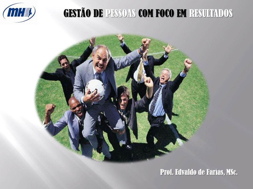 GESTÃO DE PESSOAS COM FOCO EM RESULTADOS Prof. Edvaldo de Farias, MSc.
