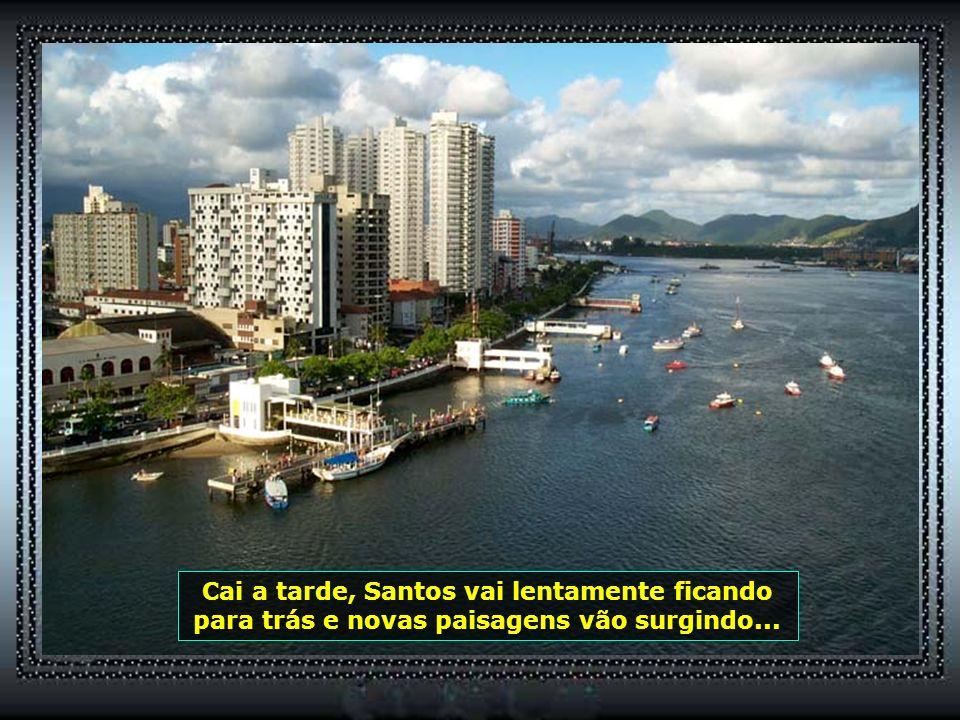 Cai a tarde, Santos vai lentamente ficando para trás e novas paisagens vão surgindo...