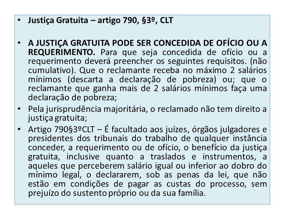 Justiça Gratuita – artigo 790, §3º, CLT A JUSTIÇA GRATUITA PODE SER CONCEDIDA DE OFÍCIO OU A REQUERIMENTO. Para que seja concedida de ofício ou a requ