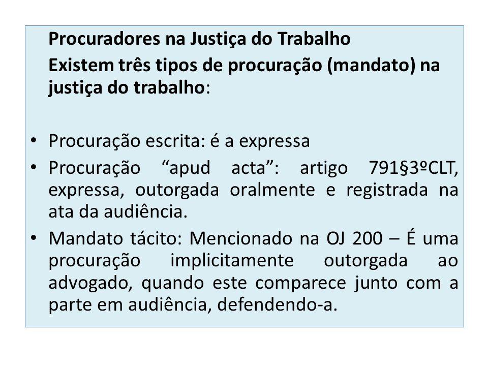 Procuradores na Justiça do Trabalho Existem três tipos de procuração (mandato) na justiça do trabalho: Procuração escrita: é a expressa Procuração apu