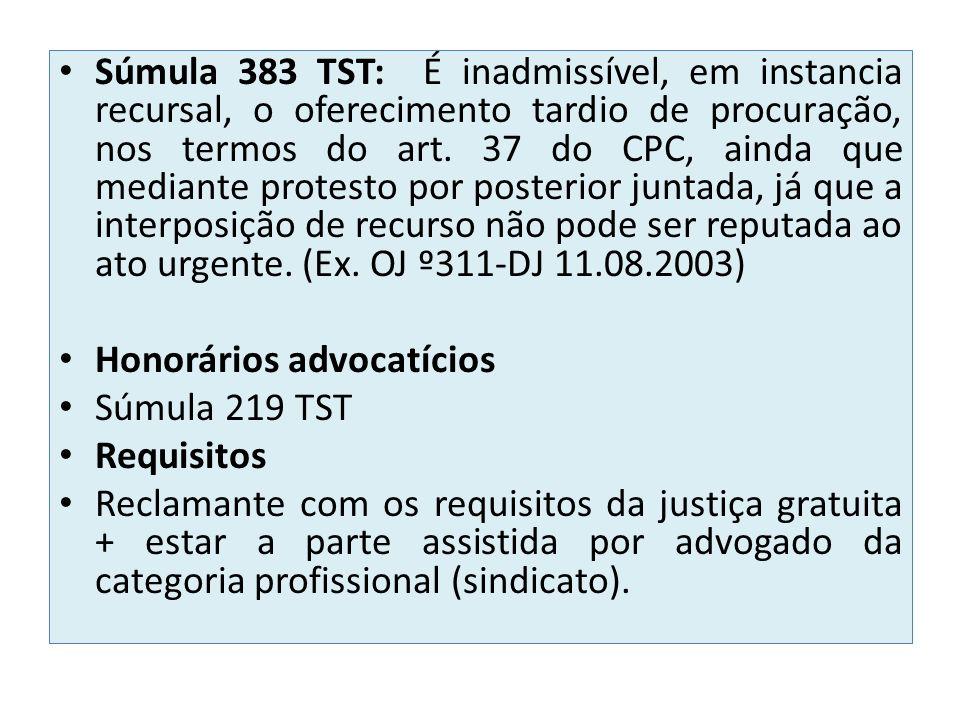 Súmula 383 TST: É inadmissível, em instancia recursal, o oferecimento tardio de procuração, nos termos do art. 37 do CPC, ainda que mediante protesto