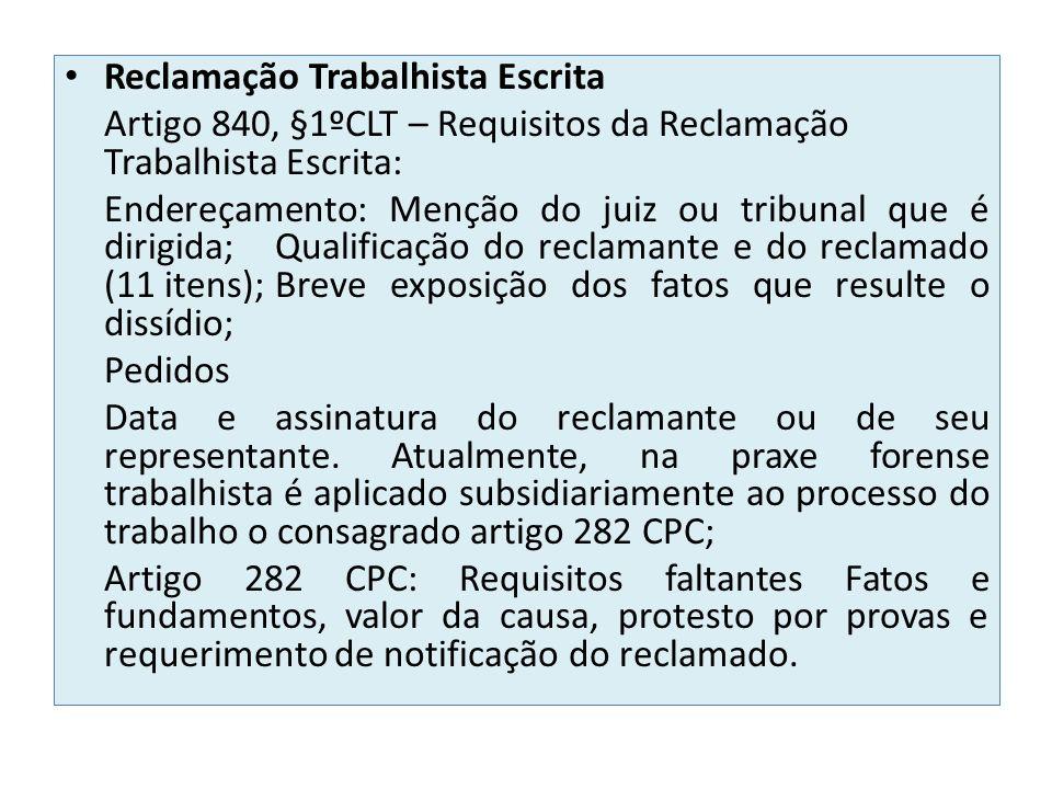 Reclamação Trabalhista Escrita Artigo 840, §1ºCLT – Requisitos da Reclamação Trabalhista Escrita: Endereçamento: Menção do juiz ou tribunal que é diri