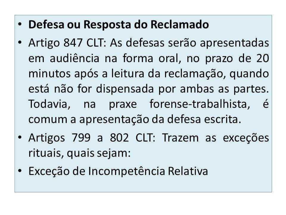 Defesa ou Resposta do Reclamado Artigo 847 CLT: As defesas serão apresentadas em audiência na forma oral, no prazo de 20 minutos após a leitura da rec