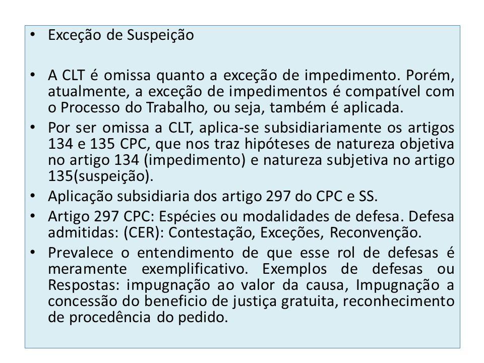 Exceção de Suspeição A CLT é omissa quanto a exceção de impedimento. Porém, atualmente, a exceção de impedimentos é compatível com o Processo do Traba