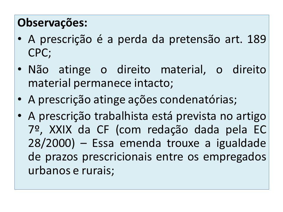 Observações: A prescrição é a perda da pretensão art. 189 CPC; Não atinge o direito material, o direito material permanece intacto; A prescrição ating