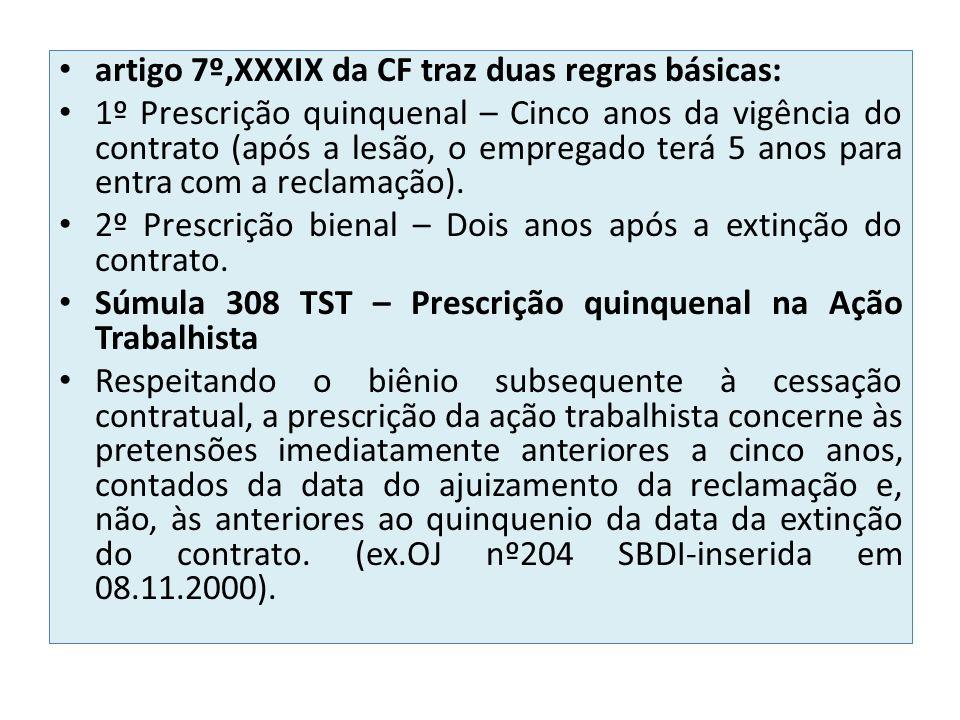 artigo 7º,XXXIX da CF traz duas regras básicas: 1º Prescrição quinquenal – Cinco anos da vigência do contrato (após a lesão, o empregado terá 5 anos para entra com a reclamação).