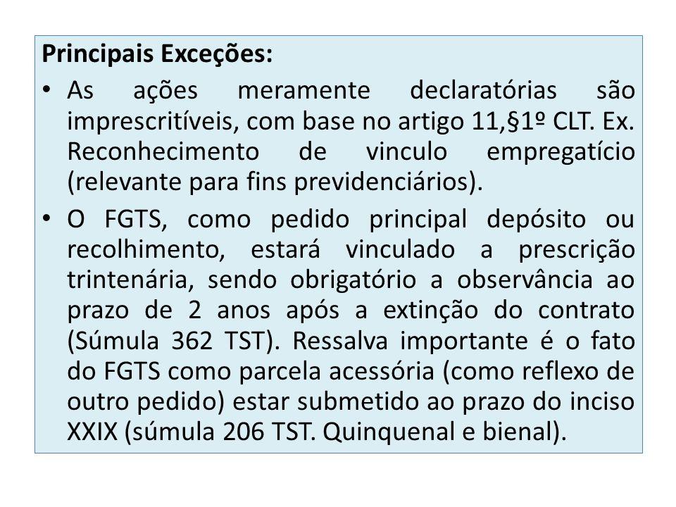 Principais Exceções: As ações meramente declaratórias são imprescritíveis, com base no artigo 11,§1º CLT. Ex. Reconhecimento de vinculo empregatício (