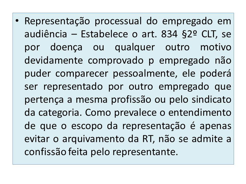 Representação processual do empregado em audiência – Estabelece o art. 834 §2º CLT, se por doença ou qualquer outro motivo devidamente comprovado p em