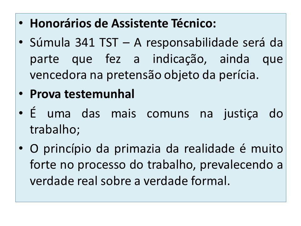 Honorários de Assistente Técnico: Súmula 341 TST – A responsabilidade será da parte que fez a indicação, ainda que vencedora na pretensão objeto da perícia.