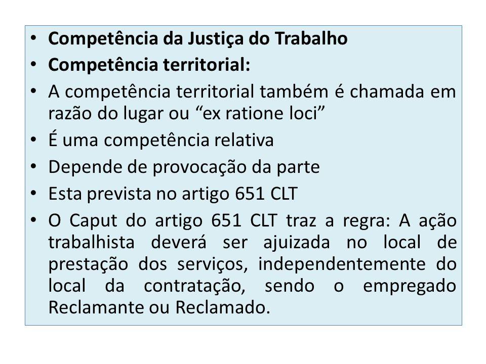 Competência da Justiça do Trabalho Competência territorial: A competência territorial também é chamada em razão do lugar ou ex ratione loci É uma comp