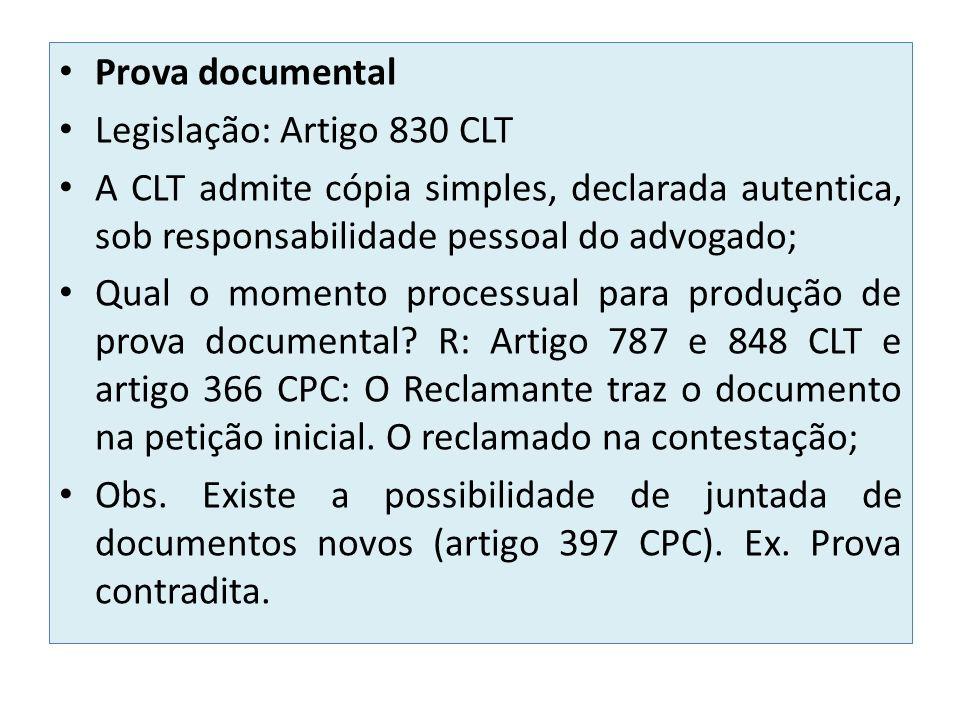 Prova documental Legislação: Artigo 830 CLT A CLT admite cópia simples, declarada autentica, sob responsabilidade pessoal do advogado; Qual o momento