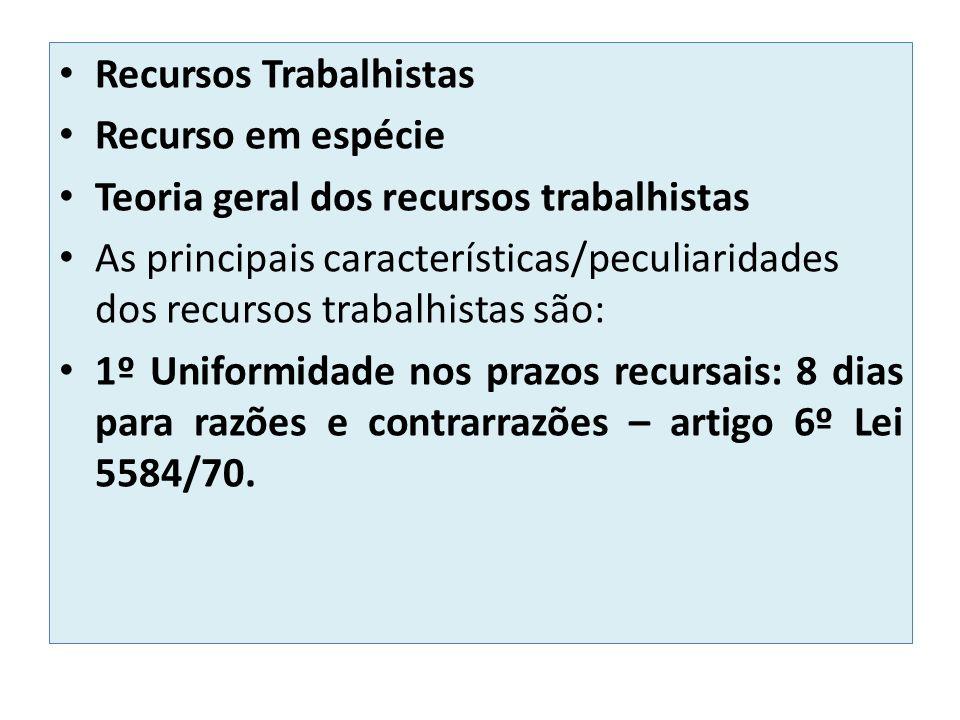 Recursos Trabalhistas Recurso em espécie Teoria geral dos recursos trabalhistas As principais características/peculiaridades dos recursos trabalhistas