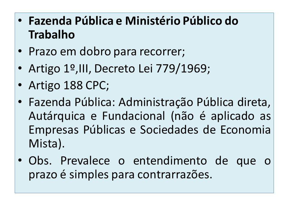 Fazenda Pública e Ministério Público do Trabalho Prazo em dobro para recorrer; Artigo 1º,III, Decreto Lei 779/1969; Artigo 188 CPC; Fazenda Pública: A