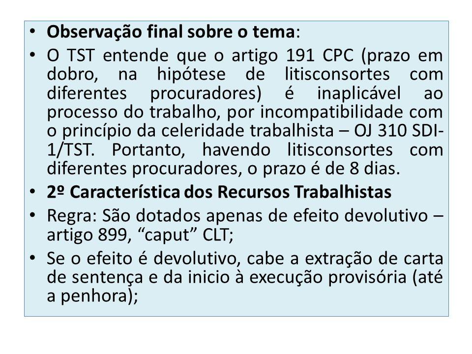 Observação final sobre o tema: O TST entende que o artigo 191 CPC (prazo em dobro, na hipótese de litisconsortes com diferentes procuradores) é inapli