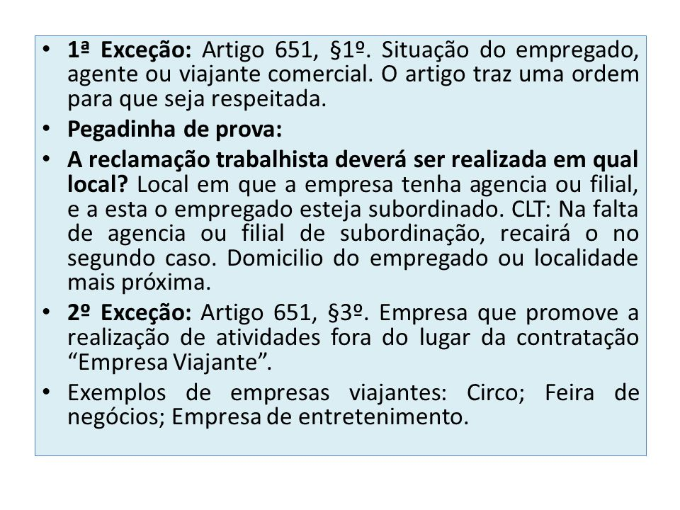 1ª Exceção: Artigo 651, §1º. Situação do empregado, agente ou viajante comercial. O artigo traz uma ordem para que seja respeitada. Pegadinha de prova