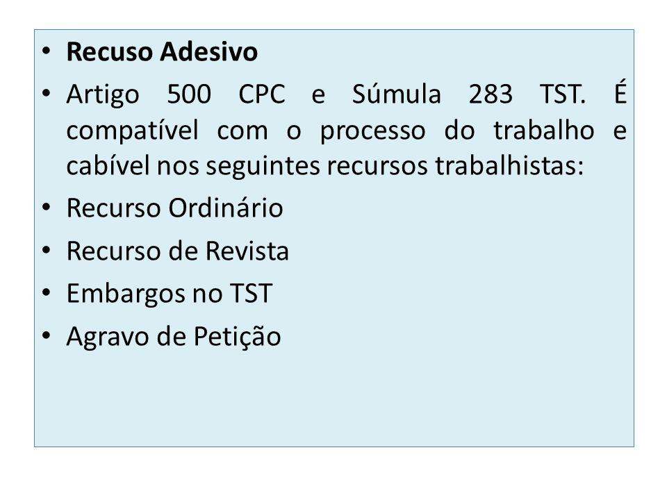 Recuso Adesivo Artigo 500 CPC e Súmula 283 TST. É compatível com o processo do trabalho e cabível nos seguintes recursos trabalhistas: Recurso Ordinár