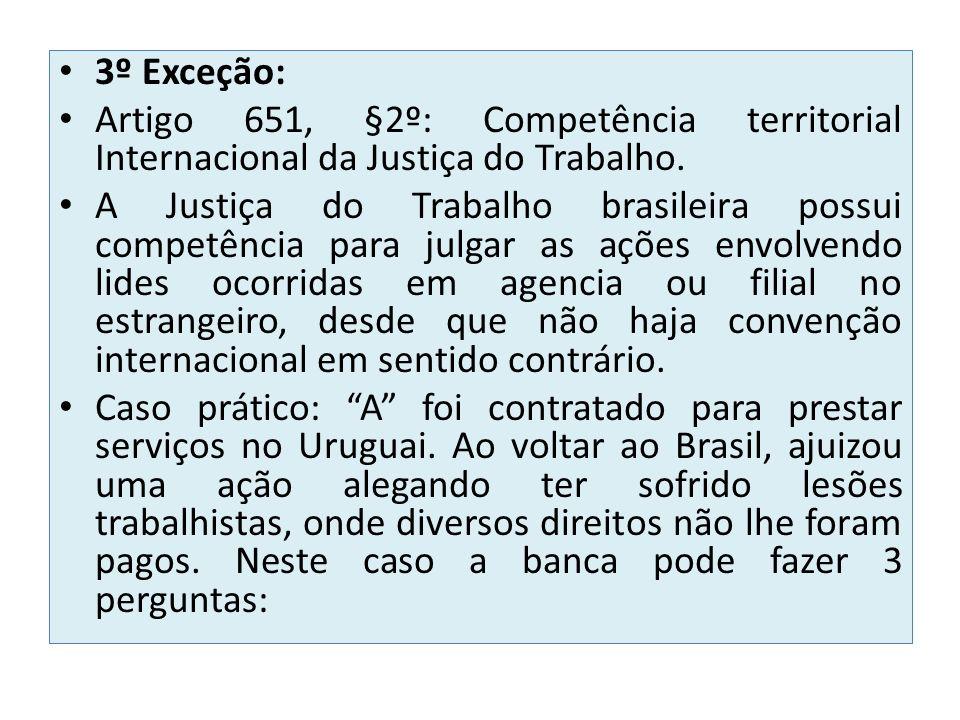 3º Exceção: Artigo 651, §2º: Competência territorial Internacional da Justiça do Trabalho. A Justiça do Trabalho brasileira possui competência para ju