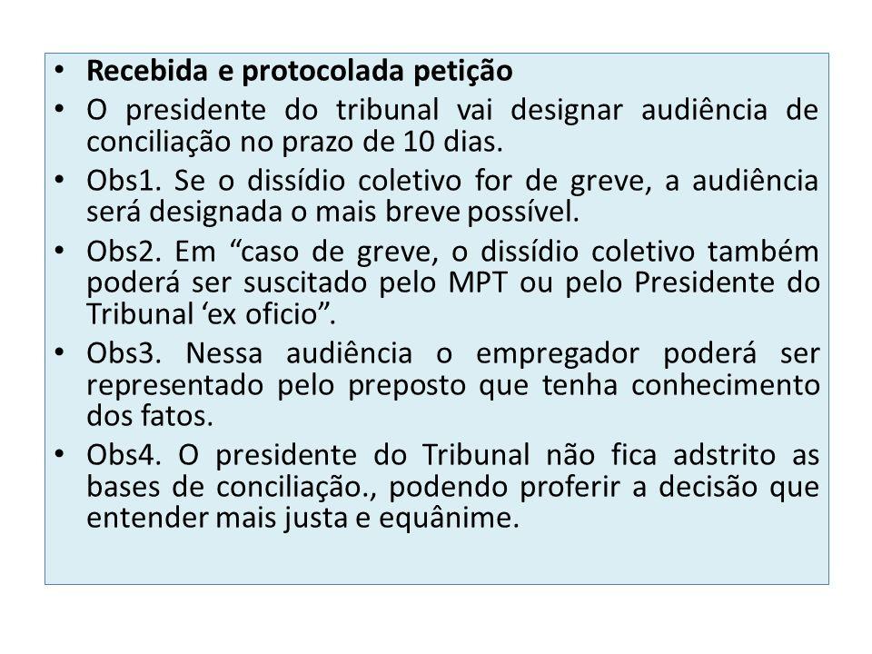 Recebida e protocolada petição O presidente do tribunal vai designar audiência de conciliação no prazo de 10 dias. Obs1. Se o dissídio coletivo for de