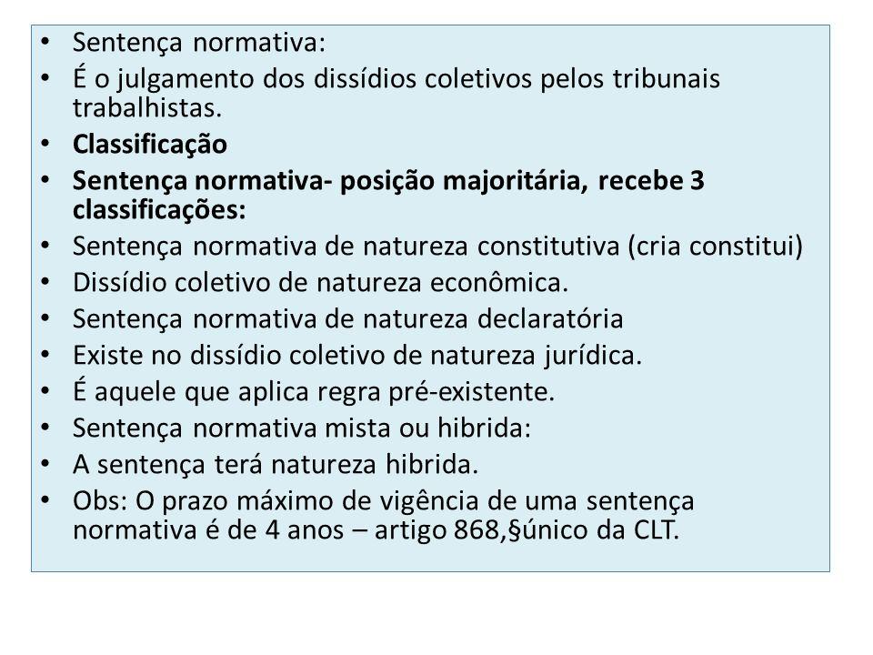 Sentença normativa: É o julgamento dos dissídios coletivos pelos tribunais trabalhistas. Classificação Sentença normativa- posição majoritária, recebe