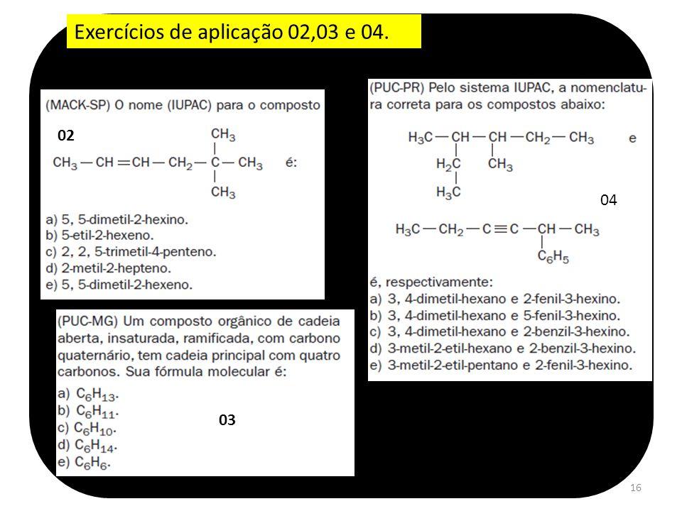 16 Exercícios de aplicação 02,03 e 04. 02 03 04