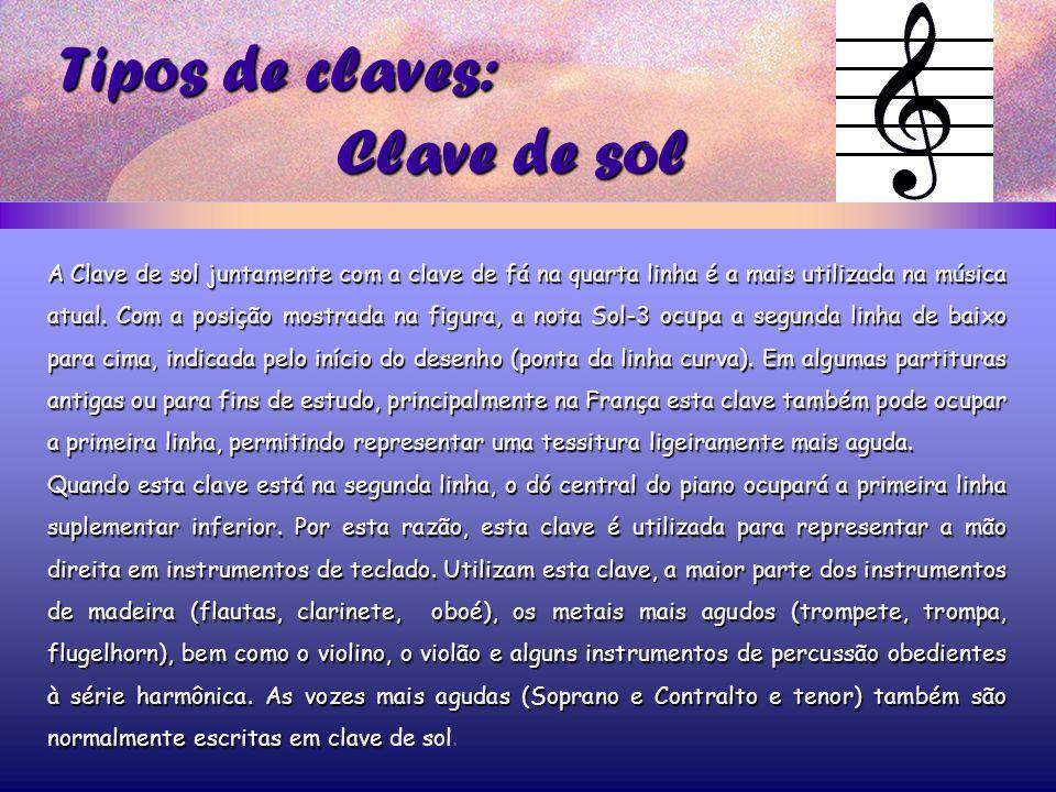 Tipos de claves: A Clave de sol juntamente com a clave de fá na quarta linha é a mais utilizada na música atual.