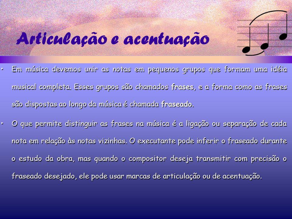 Articulação e acentuação Em música devemos unir as notas em pequenos grupos que formam uma idéia musical completa.