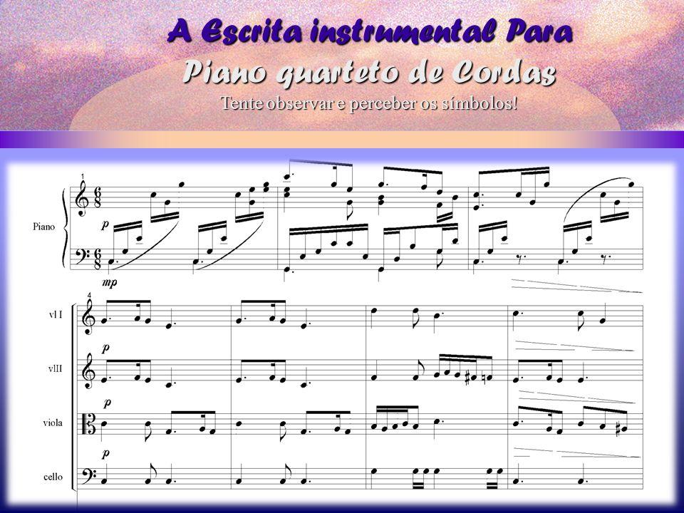 A Escrita instrumental Para Piano quarteto de Cordas Tente observar e perceber os símbolos!