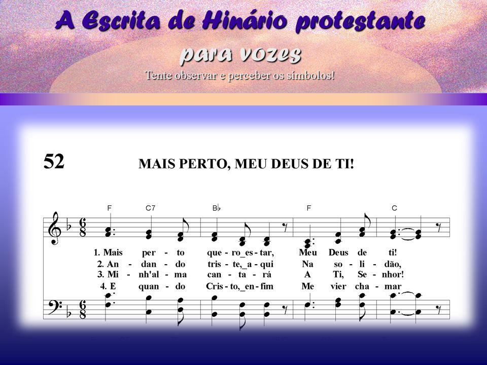 A Escrita de Hinário protestante para vozes Tente observar e perceber os símbolos!