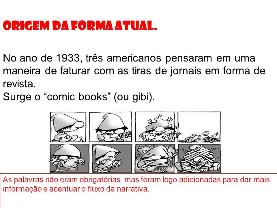 O gibi como hoje é conhecido foi lançado em 12 de abril de 1939, pela editora RGE (Rio gráfica Editora), hoje mais conhecida como GLOBO. Início dos gi