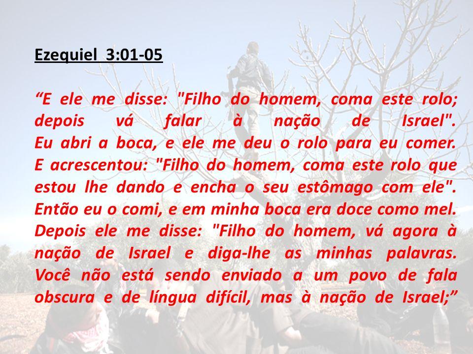 Ezequiel 3:01-05 E ele me disse: