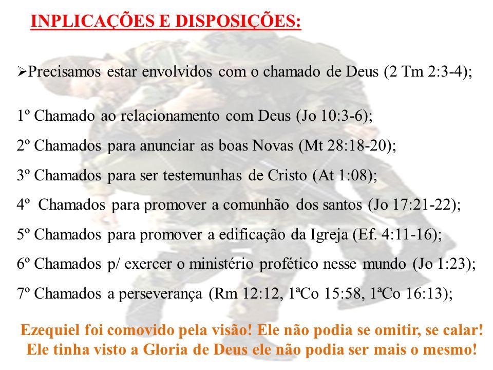 INPLICAÇÕES E DISPOSIÇÕES: Precisamos estar envolvidos com o chamado de Deus (2 Tm 2:3-4); 1º Chamado ao relacionamento com Deus (Jo 10:3-6); 2º Chama