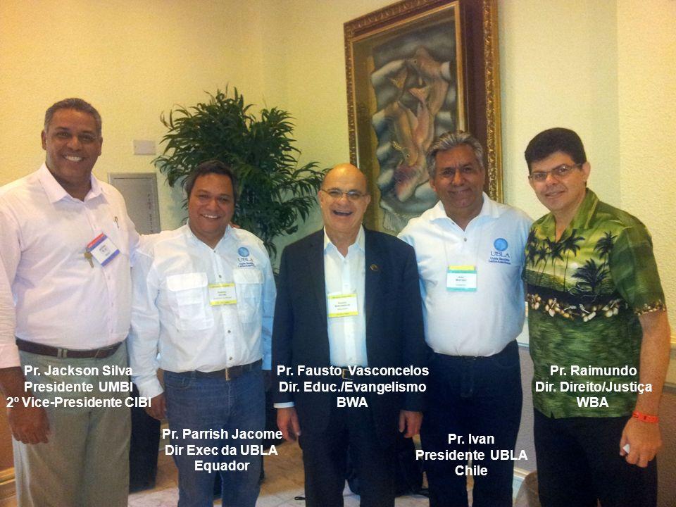 Pr. Jackson Silva Presidente UMBI 2º Vice-Presidente CIBI Pr. Parrish Jacome Dir Exec da UBLA Equador Pr. Fausto Vasconcelos Dir. Educ./Evangelismo BW