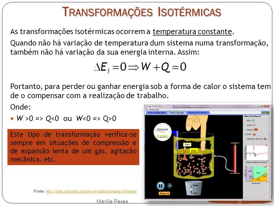 T RANSFORMAÇÕES I SOTÉRMICAS As transformações isotérmicas ocorrem a temperatura constante. Quando não há variação de temperatura dum sistema numa tra