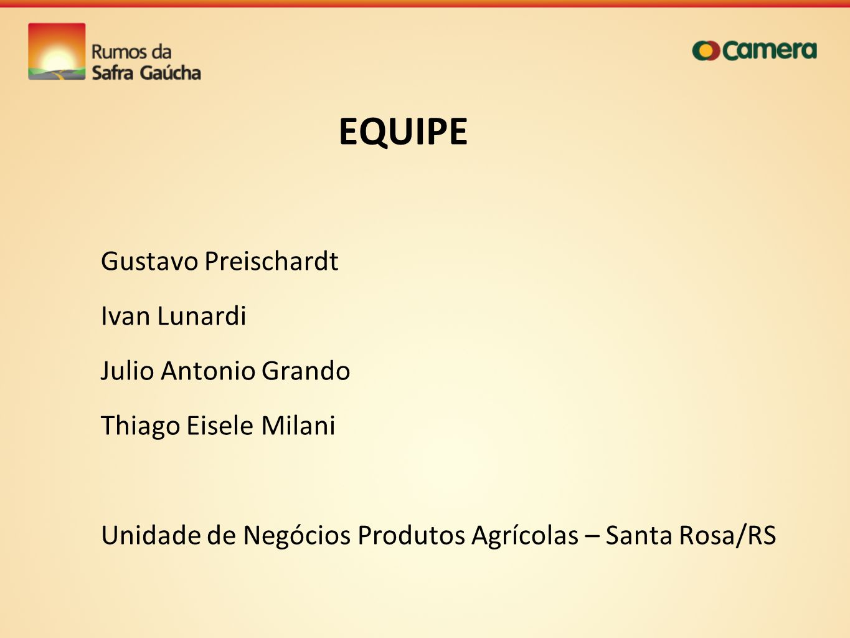 EQUIPE Gustavo Preischardt Ivan Lunardi Julio Antonio Grando Thiago Eisele Milani Unidade de Negócios Produtos Agrícolas – Santa Rosa/RS