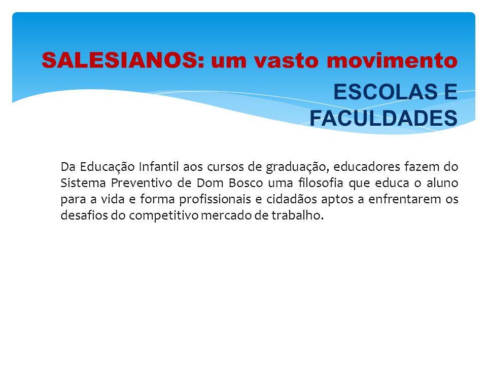 SALESIANOS: um vasto movimento Da Educação Infantil aos cursos de graduação, educadores fazem do Sistema Preventivo de Dom Bosco uma filosofia que edu