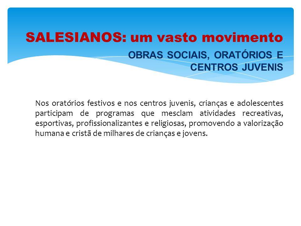 SALESIANOS: um vasto movimento Nos oratórios festivos e nos centros juvenis, crianças e adolescentes participam de programas que mesclam atividades re