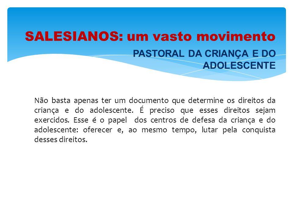 SALESIANOS: um vasto movimento Não basta apenas ter um documento que determine os direitos da criança e do adolescente. É preciso que esses direitos s